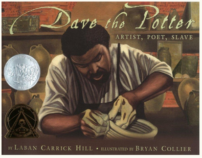 Dave the Potter - Artist, Poet, Slave by Laban Carrick Hill, Illustrated by Bryan Collier